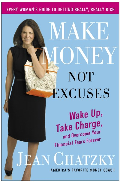 Jean Sherman Chatzky Make Money Not Excuses Wake Up Take Charge And Overcome Your Financial