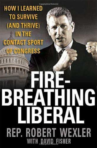 Robert Wexler Fire Breathing Liberal How I Learned To Survive (and Thrive) In The Cont