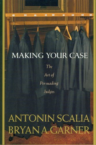 Antonin Scalia Making Your Case The Art Of Persuading Judges