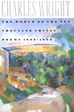 Charles Wright The World Of The Ten Thousand Things Poems 1980 1990