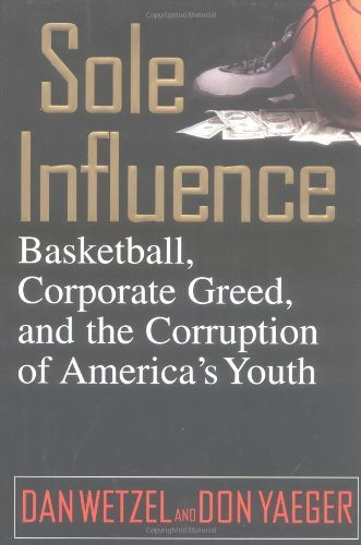 Dan Wetzel Sole Influence Basketball Corporate Greed And The Corruption Of
