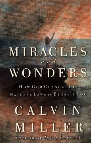 Calvin Miller Miracles And Wonders How God Changes His Natural Laws To Benefit You