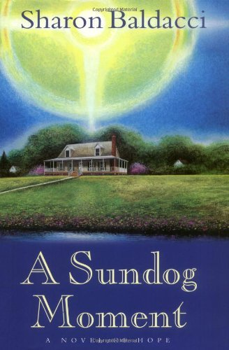 Sharon Baldacci A Sundog Moment A Novel Of Hope