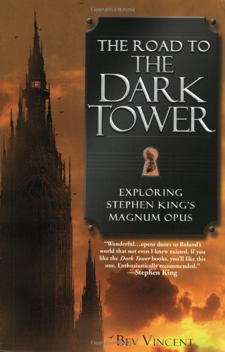 Bev Vincent The Road To The Dark Tower Exploring Stephen King's Magnum Opus