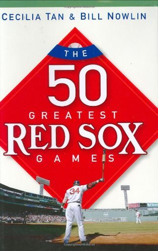 Cecilia Tan The 50 Greatest Red Sox Games
