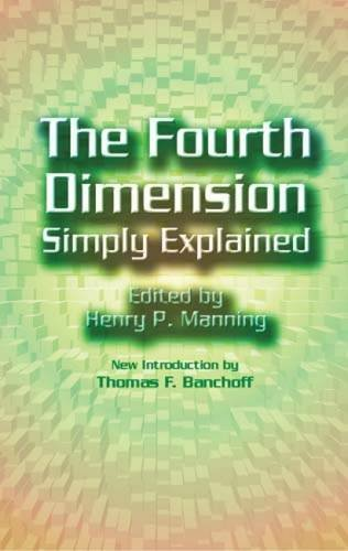 Henry P. Manning The Fourth Dimension Simply Explained