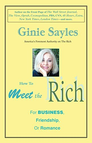 Ginie Sayles How To Meet The Rich For Business Friendship Or Romance