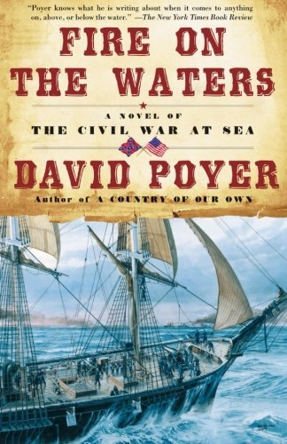 David Poyer Fire On The Waters A Novel Of The Civil War At Sea