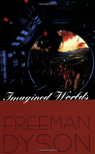 Freeman J. Dyson Imagined Worlds Revised