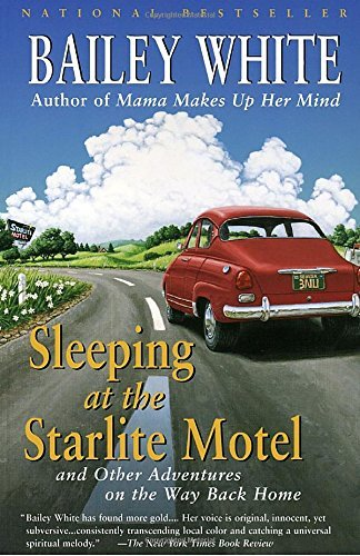 Bailey White Sleeping At The Starlite Motel And Other Adventures On The Way Back Home