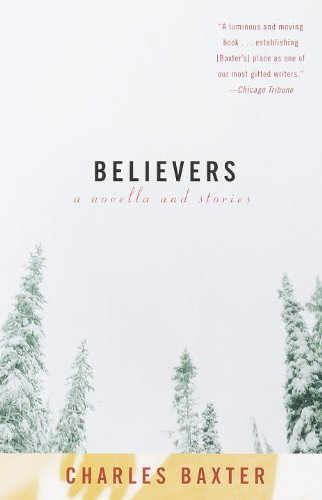 Charles Baxter Believers A Novella And Stories