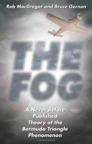 Rob Macgregor The Fog A Never Before Published Theory Of The Bermuda Tr