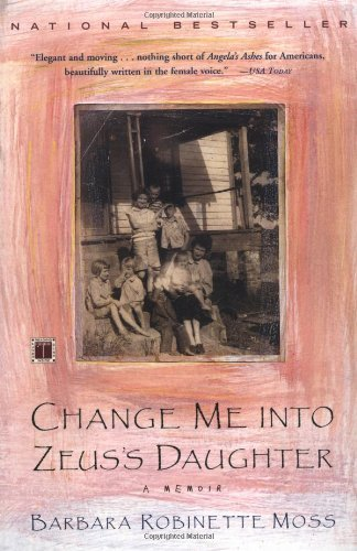 Barbara Robinette Moss Change Me Into Zeus's Daughter A Memoir Revised