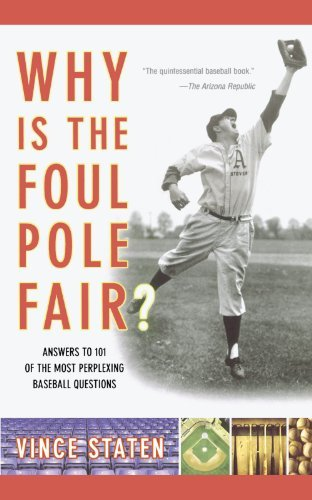 Vince Staten Why Is The Foul Pole Fair? Answers To 101 Of The Most Perplexing Baseball Qu