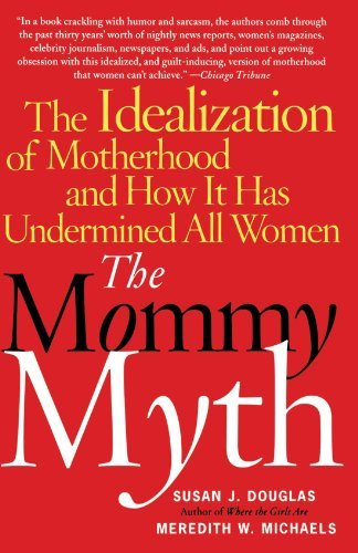 Susan Douglas The Mommy Myth The Idealization Of Motherhood And How It Has Und Revised