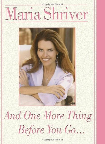 Maria Shriver And One More Thing Before You Go...