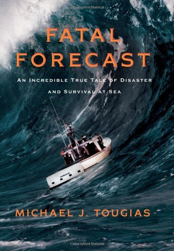 Michael Tougias Fatal Forecast An Incredible True Tale Of Disaster And Survival
