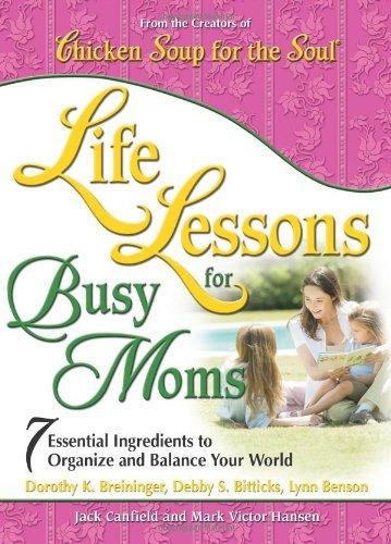 Jack Canfield Life Lessons For Busy Moms 7 Essential Ingredients To Organize And Balance Y