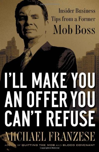 Michael Franzese I'll Make You An Offer You Can't Refuse Insider Business Tips From A Former Mob Boss Nelsonfree