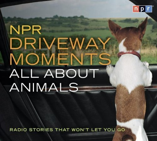Npr Npr Driveway Moments All About Animals Radio Stories That Won't Let You Go Abridged