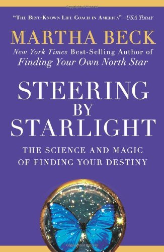 Martha Beck Steering By Starlight The Science And Magic Of Finding Your Destiny