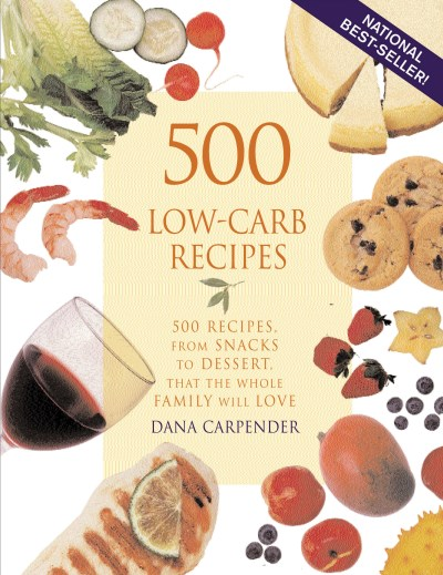 Dana Carpender 500 Low Carb Recipes 500 Recipes From Snacks To Dessert That The Who
