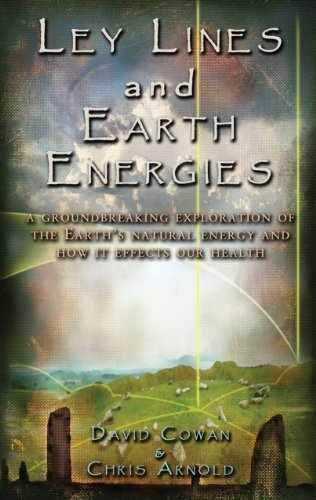 David R. Cowan Ley Lines And Earth Energies An Extraordinary Journey Into The Earth's Natural