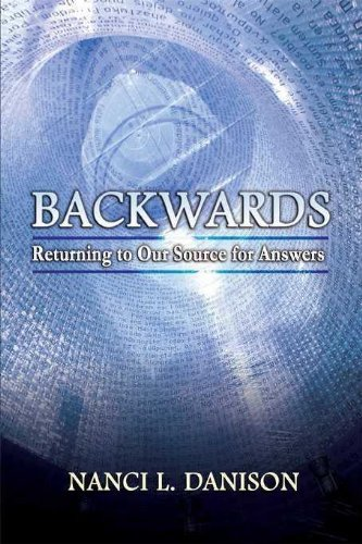 Nanci L. Danison Backwards Returning To Our Source For Answers