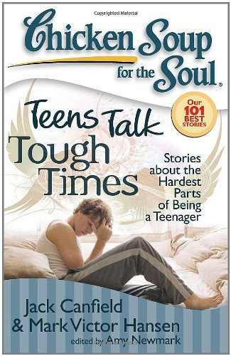 Jack Canfield Chicken Soup For The Soul Teens Talk Tough Times Stories About The Hardest