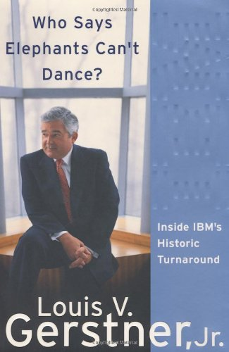 Gerstner Louis V. Jr. Who Says Elephants Can't Dance? Inside Ibm's Historic Turnaround