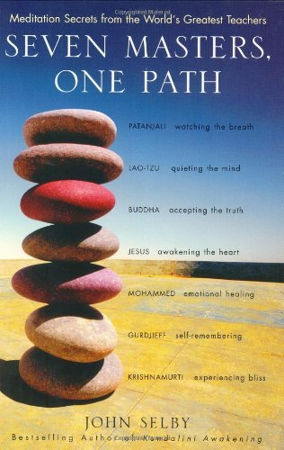 John Selby Seven Masters One Path Meditation Secrets From The World's Greatest Teac