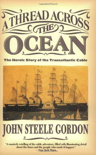 John Steele Gordon A Thread Across The Ocean The Heroic Story Of The Transatlantic Cable