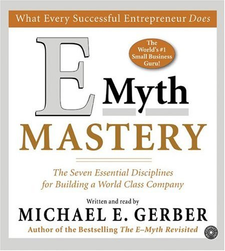 Michael E. Gerber E Myth Mastery CD The Seven Essential Disciplines For Building A Wo Abridged