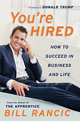 Bill Rancic You're Hired How To Succeed In Business And Life From The Winn