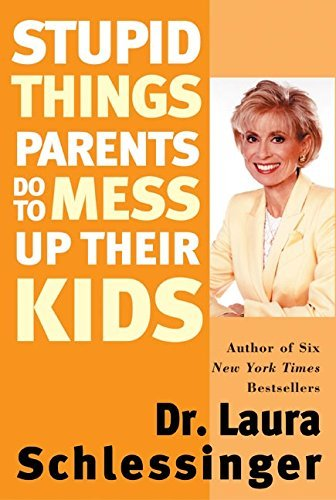 Dr Laura Schlessinger Stupid Things Parents Do To Mess Up Their Kids
