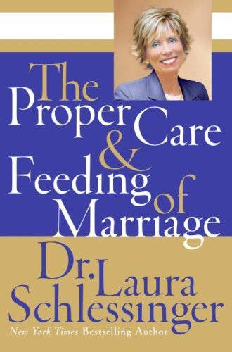 Dr Laura Schlessinger The Proper Care And Feeding Of Marriage