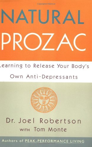 Joel C. Robertson Natural Prozac Learning To Release Your Body's Own Anti Depressa