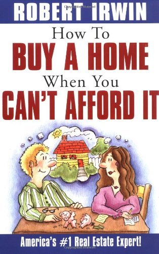 Robert Irwin How To Buy A Home When You Can't Afford It