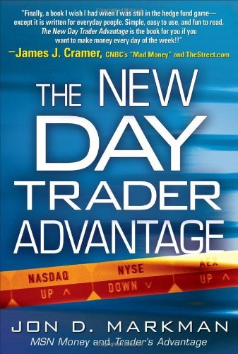 Jon Markman The New Day Trader Advantage Sane Smart And Stable Finding The Daily Trades