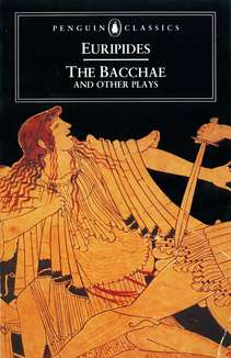 Euripides The Bacchae And Other Plays