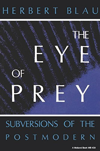 Herbert H. Blau Eye Of Prey Subversions Of The Postmodern