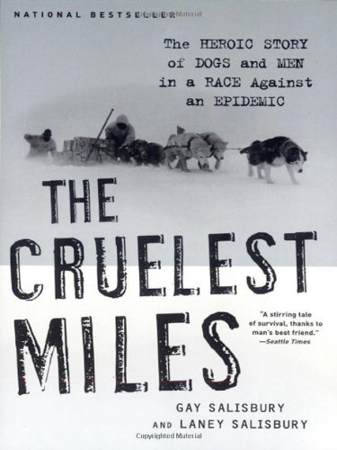 Gay Salisbury The Cruelest Miles The Heroic Story Of Dogs And Men In A Race Agains