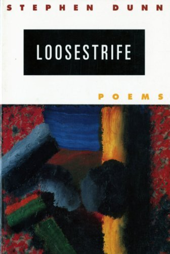 Stephen Dunn Loosestrife Poems