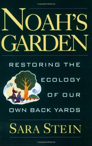 Sara Stein Noah's Garden Restoring The Ecology Of Our Own Backyards