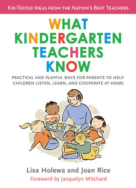 Lisa Holewa What Kindergarten Teachers Know Practical And Playful Ways To Help Children Liste