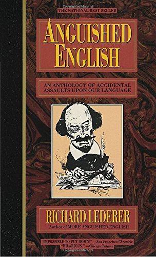 Richard Lederer Anguished English An Anthology Of Accidental Assualts Upon Our Lang