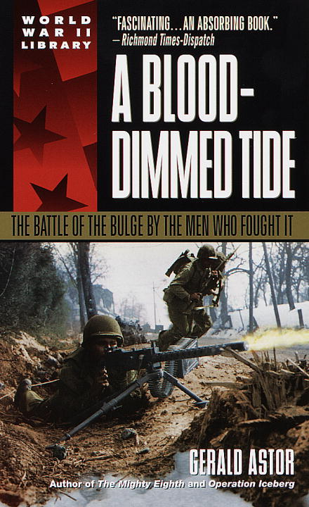 Gerald Astor A Blood Dimmed Tide The Battle Of The Bulge By The Men Who Fought It