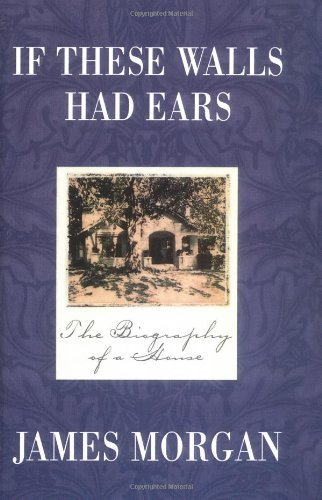 James Morgan If These Walls Had Ears The Biography Of A House