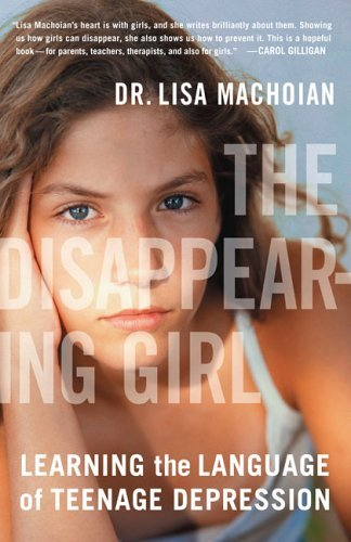 Lisa Machoian The Disappearing Girl Learning The Language Of Teenage Depression