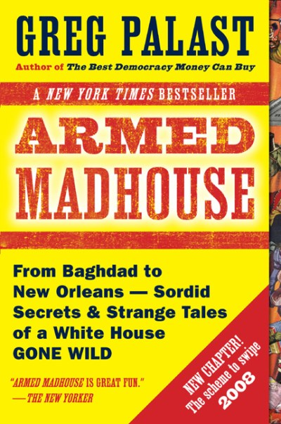 Greg Palast Armed Madhouse From Baghdad To New Orleans Sordid Secrets And S